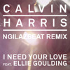 Calvin Harris - I Need Your Love ft. Ellie Goulding (REMIX by NGILAZBEAT)