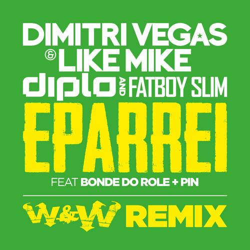 Dimitri Vegas, Like Mike, Diplo & Fatboy Slim ft. Bonde Do Role & Pin - Eparrei (W&W Remix) OUT NOW