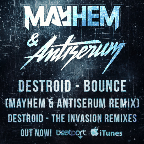 Destroid - Bounce (Antiserum & Mayhem Remix)