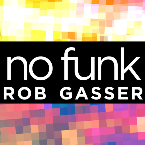 Rob Gasser - No Funk (Original Mix) [FREE DOWNLOAD!]