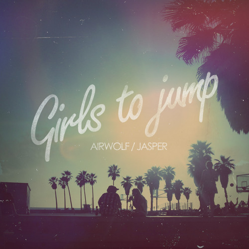 GIRLS TO JUMP - Airwolf & Jasper [FREE DOWNLOAD]