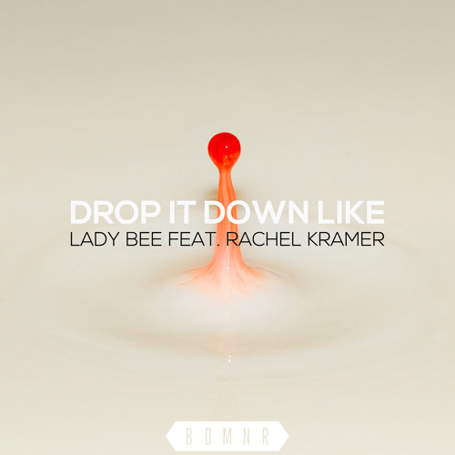 Drop It Down Like by Lady Bee ft. Rachel Kramer