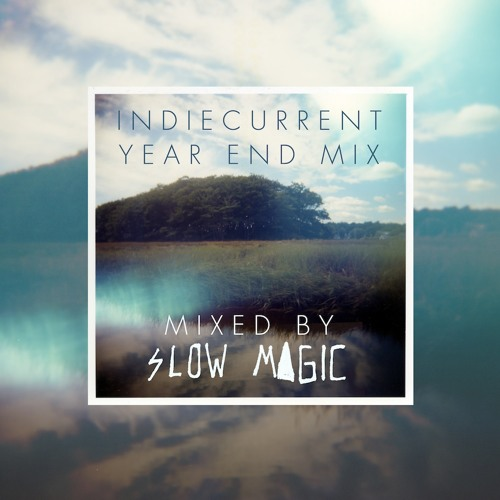 Indie Current's Year End Mix by Slow Magic