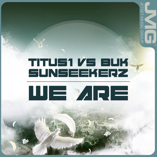 (JMG152) Titus1 vs Buk & Sunseekerz - We Are | AVAILABLE NOW on Beatport & iTunes Worldwide!!