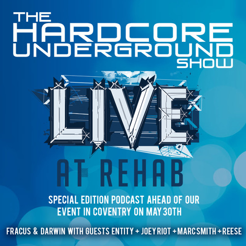 The Hardcore Underground Show - 'Rehab Special' (F&D with Entity, Joey Riot, Marc Smith & Reese)