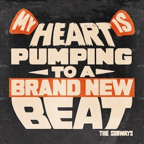 My Heart Is Pumping To A Brand New Beat (Single Version) - The Subways