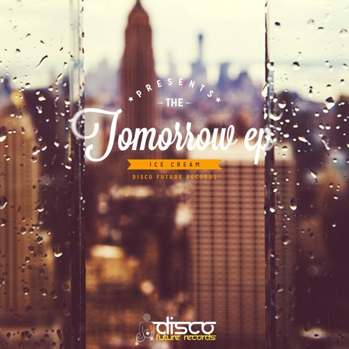 Ice Cream - Tomorrow (Preview) Out Now