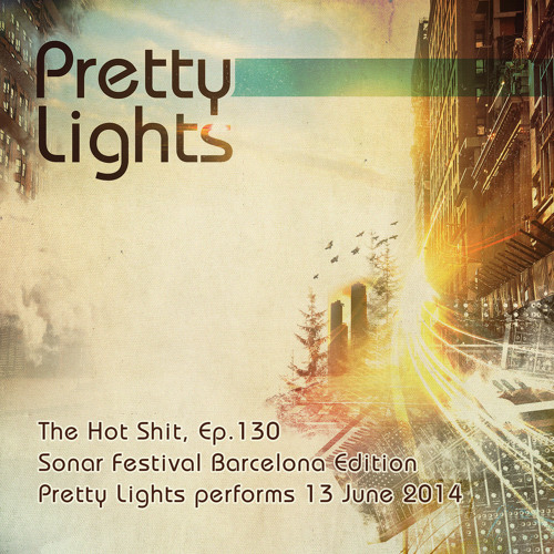 Pretty Lights - The Hot Sh*t , Sonar Barcelona Edition (Ep. 130)