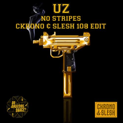 UZ - No Stripes (Ckrono & Slesh 108 Edit)