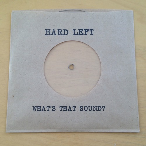 HARD LEFT - What's That Sound?