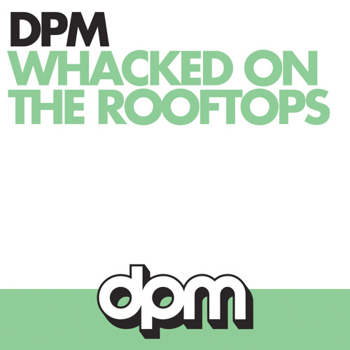 DPM - Whacked On The Rooftops
