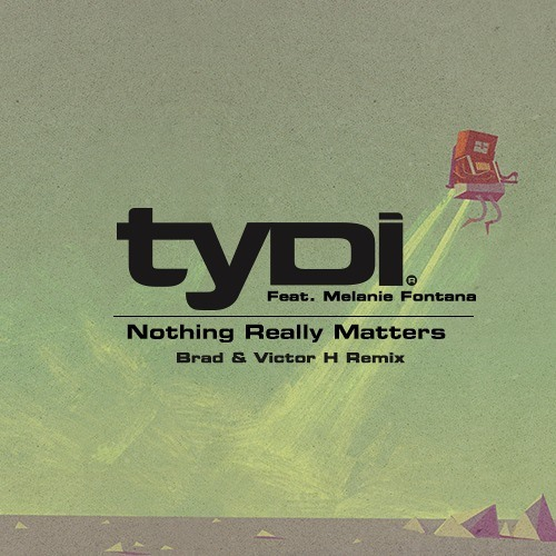 tyDi ft. Melanie Fontana - Nothing Really Matters (Brad & Victor H Remix) [FREE DOWNLOAD]