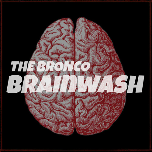 The Bronco - Brainwash - from upcoming album
