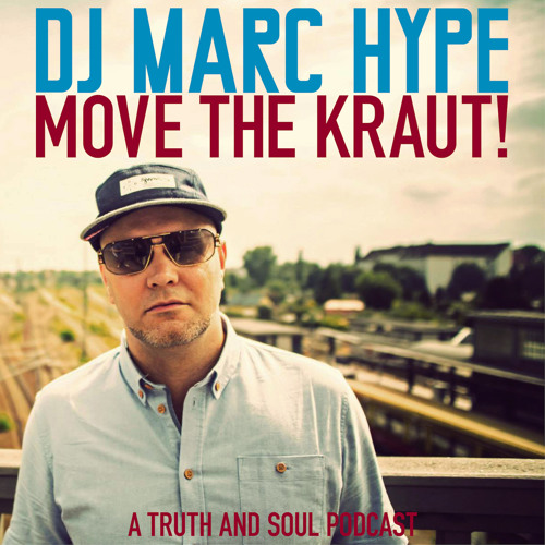Truth & Soul Podcast #15 | DJ Marc Hype | Move The Kraut!