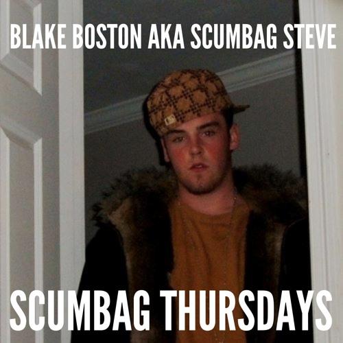 "Blake Boston AKA Scumbag Steve ""Scumbag Thursdays"""