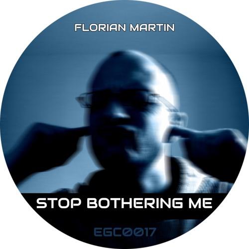Florian Martin - Stop bothering me (EGC0017)