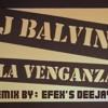 (98 Bpm) J Balvin - La Venganza Remix Efex's Deejay 2014