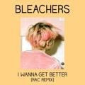Bleachers I Wanna Get Better (RAC Remix) Artwork