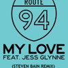 My Love (Route 94 ft. Jess Glynne) - Steven Bain Remix