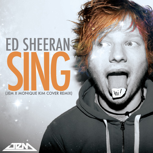 Ed Sheeran- Sing [Jem X Monique Kim Cover Remix]