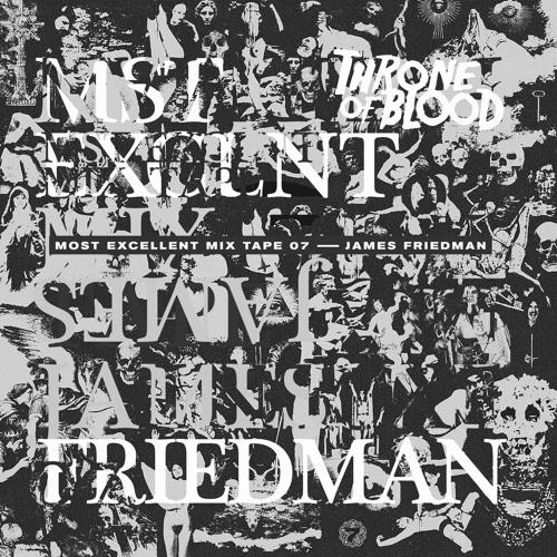 Most Excellent Mixtape 07 — James Friedman