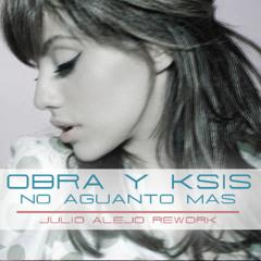 Obra & Ksis - No Aguanto Mas (Julio Alejo Rework)