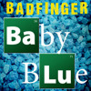 Badfinger - Baby Blue (Breaking Bad: Fe-Li-Na Pitch)