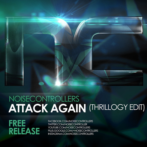 Noisecontrollers - Attack Again (Thrillogy Edit)