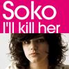 Soko i'll kill her