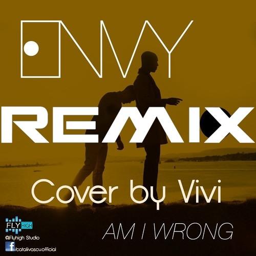 """""""Am I Wrong"""" - Envy (Cata & Vivi Cover) - Emmi Remix"""