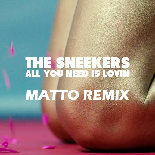 The Sneekers - All You Need Is Lovin (Matto Extended Remix)