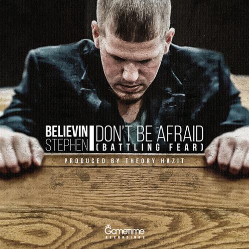 Believin Stephen - Don't Be Afraid (Battling Fear)
