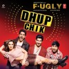 Dhup Chik- Fugly