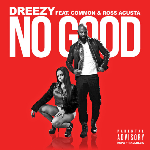 Dreezy- No Good feat. Common & Ross Augusta(prod By D. Brooks Exclusive)