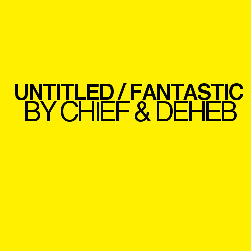 Untitled / Fantastic (Studio Jam) by Chief & Deheb
