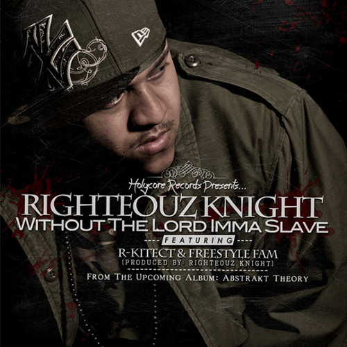 Righteouz Knight - Without The Lord Imma Slave ft. R-Kitect & Freestyle Fam