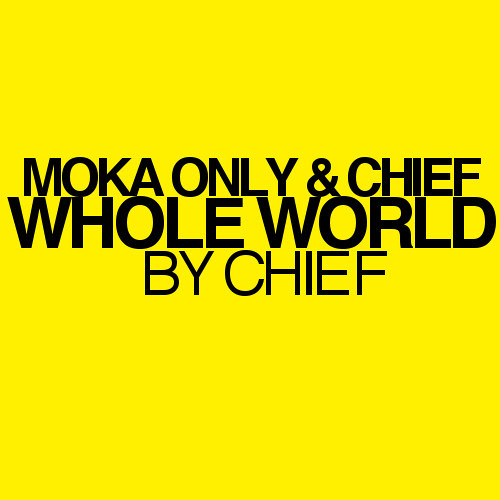 Moka Only and Chief - WHOLE WORLD (FreeDownload)