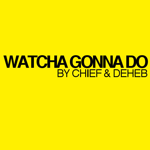 Whatcha gonna do by Chief & Deheb (Shadows Chapter 2) FREE DOWNLOAD