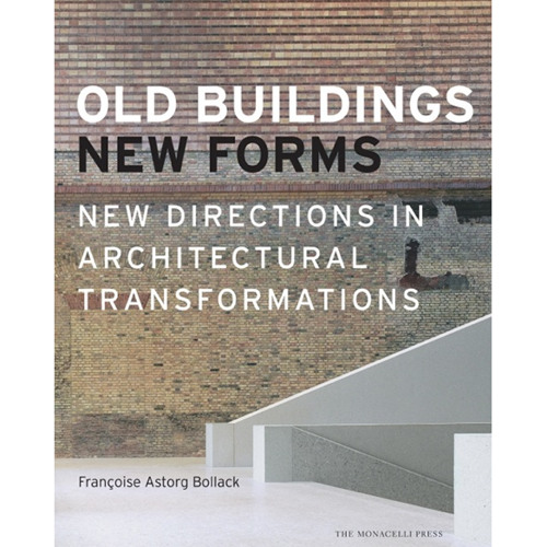 """Francoise Bollack's Oculus Quick Take: """"Old Buildings New Forms"""""""