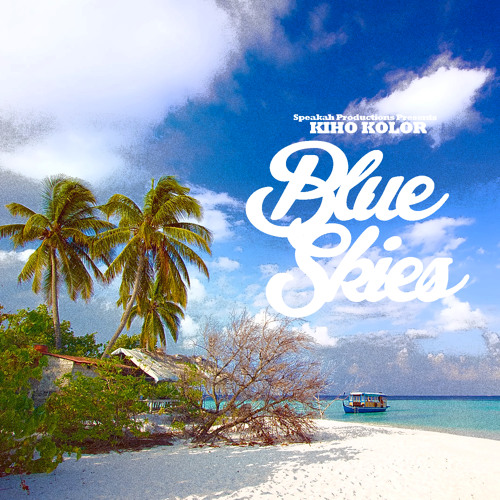 Kiho Kolor - Blue Skies (Speakah Productions)
