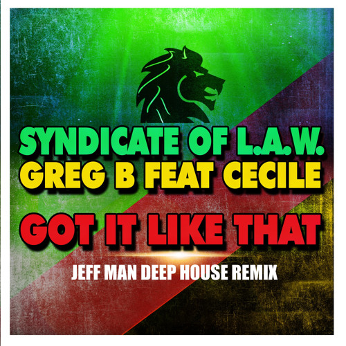 GREG B feat CECILE & SYNDICATE OF LAW - GOT IT LIKE THAT ( JEFF MAN DEEP REMIX )