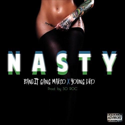 Bandit Gang Marco - Nasty Feat. Young Dro [ Prod. 30Roc of TheDrumactiz ]