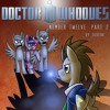 Doctor whooves adventures - number 12 part 2