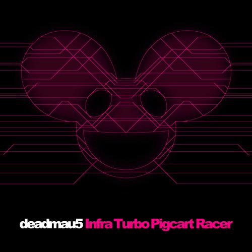 deadmau5 - Infra Turbo Pigcart Racer