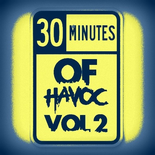 30 Minutes Of HAVOC - Volume 2 (Mixtape) *Free Download*