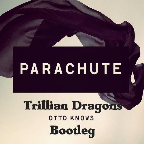Otto Knows - Parachute (Trillian Dragons Bootleg)