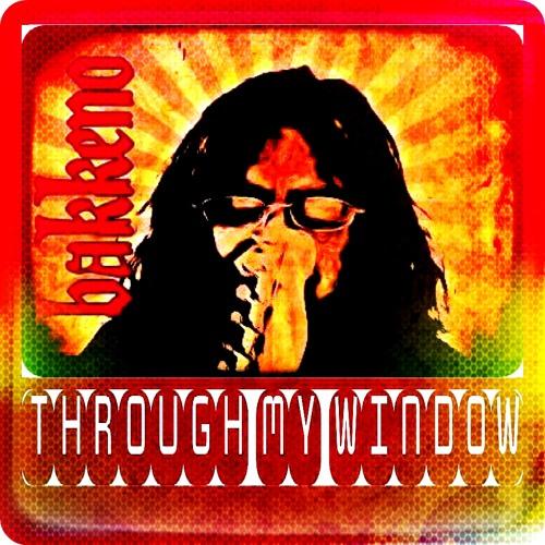 ThrougH mY WindoW - FeaT. BakkenO