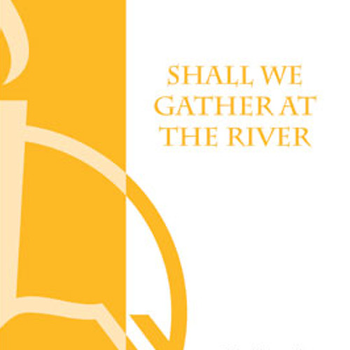 SHALL WE GATHER AT THE RIVER (SATB, piano) - Concordia Publishing House demo