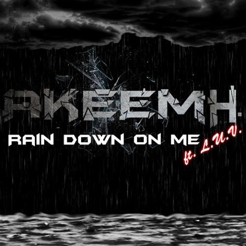 AkeemH - Rain Down On Me ft. L.U.V.