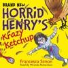 HORRID HENRY'S KRAZY KETCHUP by Francesca Simon, read by Miranda Richardson